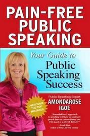 Pain-Free Public Speaking: Your Guide to Public Speaking Success by AmondaRose Igoe
