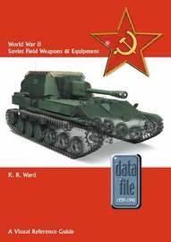 World War II Soviet Field Weapons & Equipment by Keith Ward