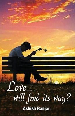 Love...will find its way? by Ashish Ranjan