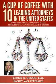 A Cup of Coffee with 10 Leading Attorneys in the United States by Laurie B Gengo Esq