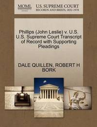 Phillips (John Leslie) V. U.S. U.S. Supreme Court Transcript of Record with Supporting Pleadings by Dale Quillen