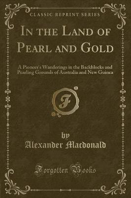In the Land of Pearl and Gold by Alexander MacDonald