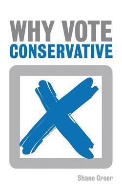 Why Vote Conservative? by Shane Greer image