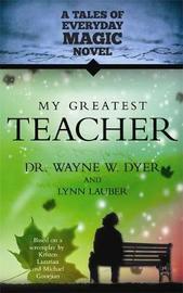 My Greatest Teacher by Wayne W Dyer
