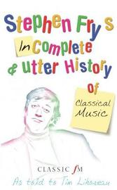 Stephen Fry's Incomplete and Utter History of Classical Music by Tim Lihoreau image