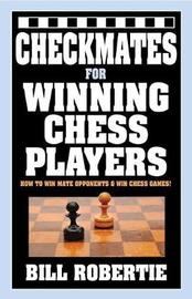 Checkmates for Winning Chess Players by Bill Robertie