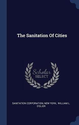 The Sanitation of Cities by Sanitation Corporation image