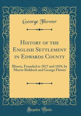 History of the English Settlement in Edwards County by George Flower