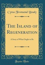 The Island of Regeneration by Cyrus Townsend Brady image