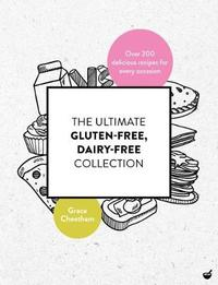 The Ultimate Gluten Free, Dairy Free Collection by Grace Cheetham