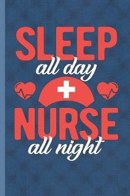 Sleep All Day Nurse All Night by Nursing Care Press