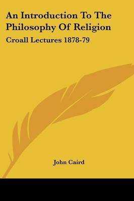 An Introduction to the Philosophy of Religion: Croall Lectures 1878-79 by John Caird image
