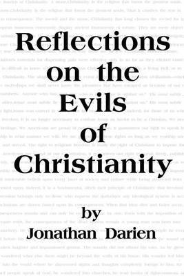 Reflections on the Evils of Christianity by Jonathan Darien