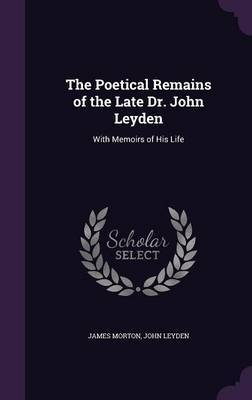 The Poetical Remains of the Late Dr. John Leyden by James Morton image