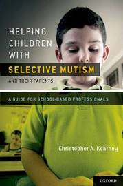 Helping Children with Selective Mutism and Their Parents by Christopher Kearney