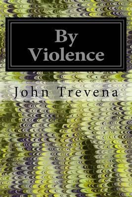 By Violence by John Trevena