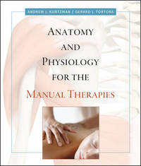 Anatomy and Physiology for the Manual Therapies by Andrew Kuntzman