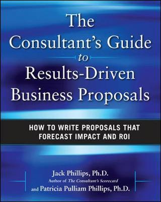 The Consultant's Guide to Results-Driven Business Proposals: How to Write Proposals That Forecast Impact and ROI by Jack Phillips image