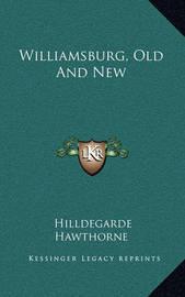 Williamsburg, Old and New Williamsburg, Old and New by Hildegarde Hawthorne