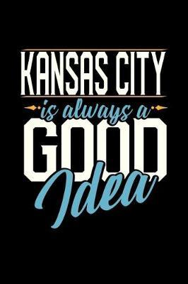 Kansas City Is Always a Good Idea by Dennex Publishing