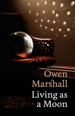 Living as a Moon by Owen Marshall image