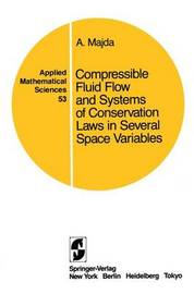 Compressible Fluid Flow and Systems of Conservation Laws in Several Space Variables by A. Majda