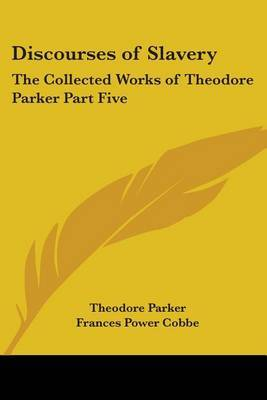 Discourses of Slavery: The Collected Works of Theodore Parker Part Five by Theodore Parker ) image