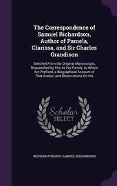 The Correspondence of Samuel Richardson, Author of Pamela, Clarissa, and Sir Charles Grandison by Richard Phillips image