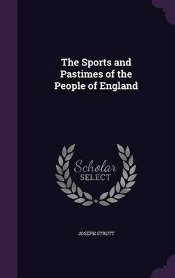 The Sports and Pastimes of the People of England by Joseph Strutt image