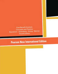 Cost-Benefit Analysis: Pearson New International Edition by Anthony Boardman