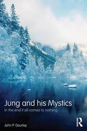 Jung and his Mystics by John P Dourley