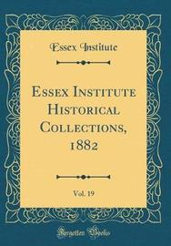 Essex Institute Historical Collections, 1882, Vol. 19 (Classic Reprint) by Essex Institute image