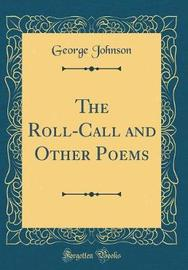 The Roll-Call and Other Poems (Classic Reprint) by George Johnson image