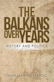 The Balkans Over Years by Tahir Mahmutefendic