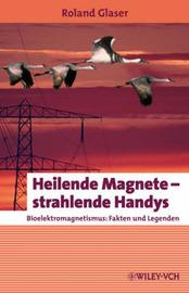 Heilende Magnete - Strahlende Handys: Bioelektromagnetismus - Fakten Und Legenden by Roland Glaser image