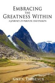 Embracing the Greatness Within: A Journey of Purpose and Passion by Gwen Thibeaux image