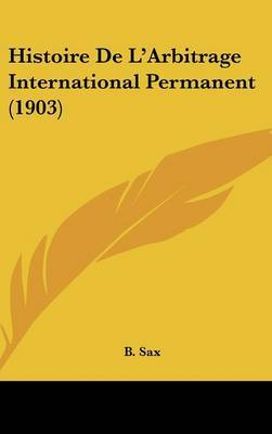 Histoire de L'Arbitrage International Permanent (1903) by B. Sax image