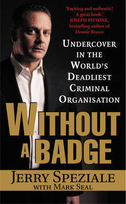 Without a Badge: Undercover in the World's Deadliest Criminal Organization by Jerry Speziale