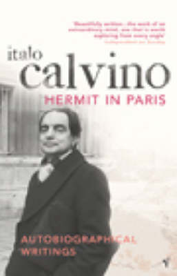 The Hermit in Paris: Autobiographical Writings by Italo Calvino