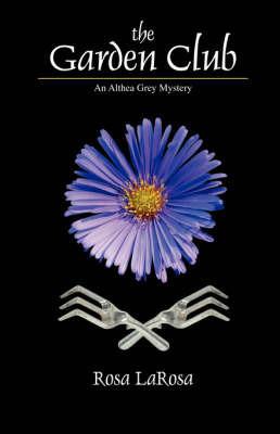 The Garden Club: An Althea Grey Mystery by Rosa LaRosa