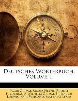 Deutsches Wrterbuch, Volume 1 by Jacob Grimm