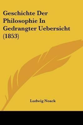 Geschichte Der Philosophie In Gedrangter Uebersicht (1853) by Ludwig Noack