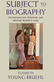Subject to Biography by Elisabeth Young-Bruehl