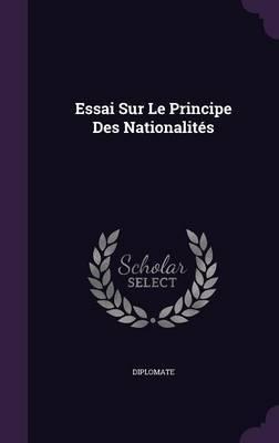 Essai Sur Le Principe Des Nationalites by Diplomate