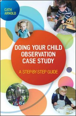 Doing Your Child Observation Case Study: A Step-by-Step Guide by Cath Arnold image