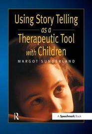 Using Story Telling as a Therapeutic Tool with Children by Margot Sunderland