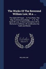 The Works of the Reverend William Law, M.A. ... by William Law