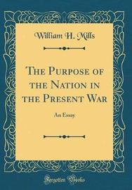 The Purpose of the Nation in the Present War by William H Mills image