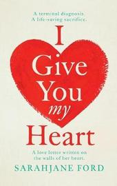 I Give You My Heart by Sarah Jane Ford image