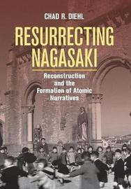 Resurrecting Nagasaki by Chad Diehl